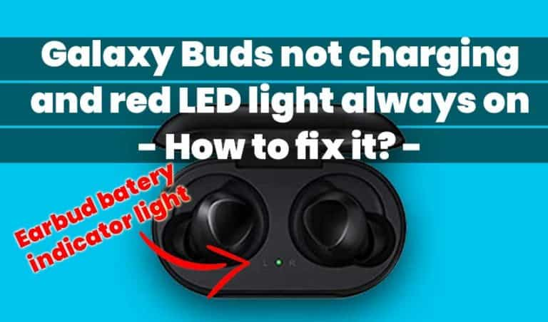 Galaxy Buds not charging and red LED always on featured
